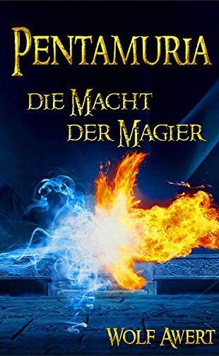 Die Macht der Magier: Pentamuria-Saga Band 1 von [Wolf Awert]