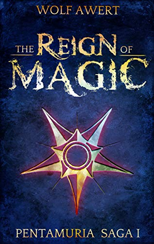 The Reign of Magic: Pentamuria Saga I (English Edition) von [Wolf Awert, Jonathan Brünjes]