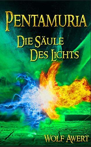 Die Säule des Lichts: Pentamuria-Saga Band 3 von [Wolf Awert]